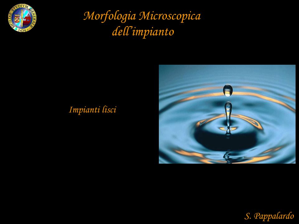 Morfologia Microscopica dellimpianto Impianti ruvidi Per aggiunta di materiale Per sottrazione di materiale S.