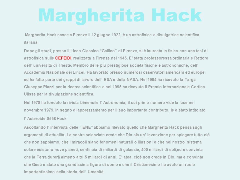 Margherita Hack Margherita Hack nasce a Firenze il 12 giugno 1922, è un astrofisica e divulgatrice scientifica italiana. Dopo gli studi, presso il Lic