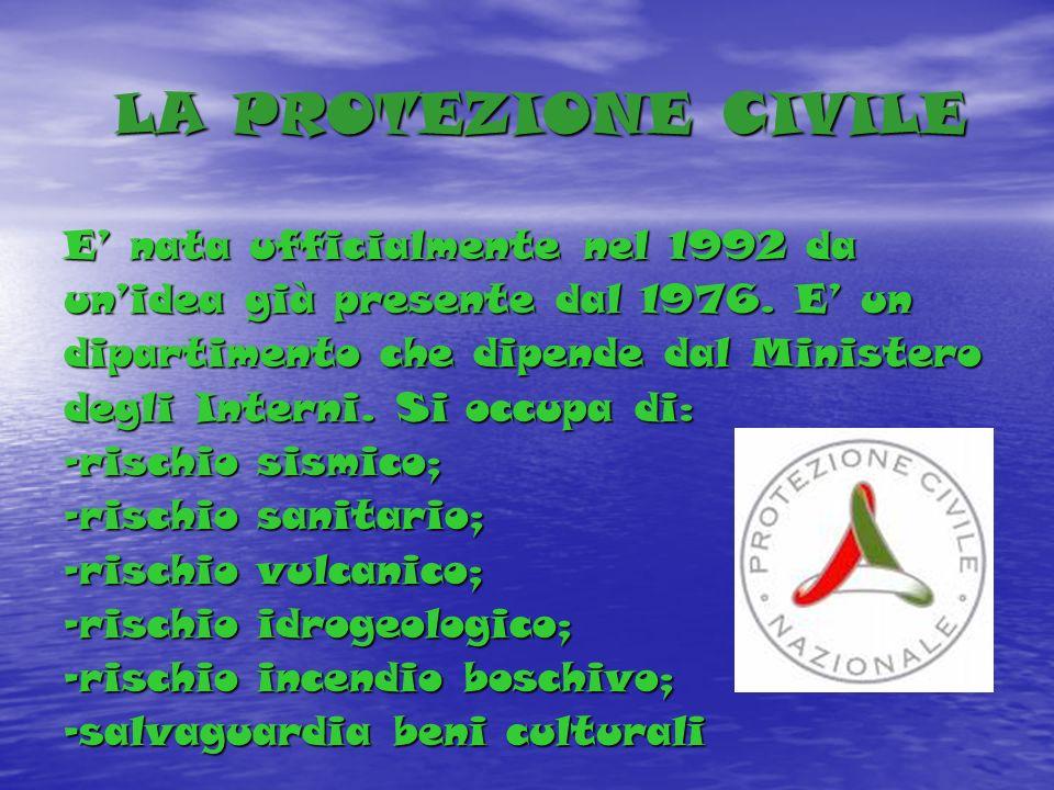 LA PROTEZIONE CIVILE LA PROTEZIONE CIVILE E nata ufficialmente nel 1992 da unidea già presente dal 1976.