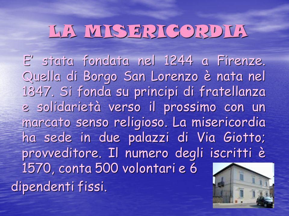 LA MISERICORDIA LA MISERICORDIA E stata fondata nel 1244 a Firenze.