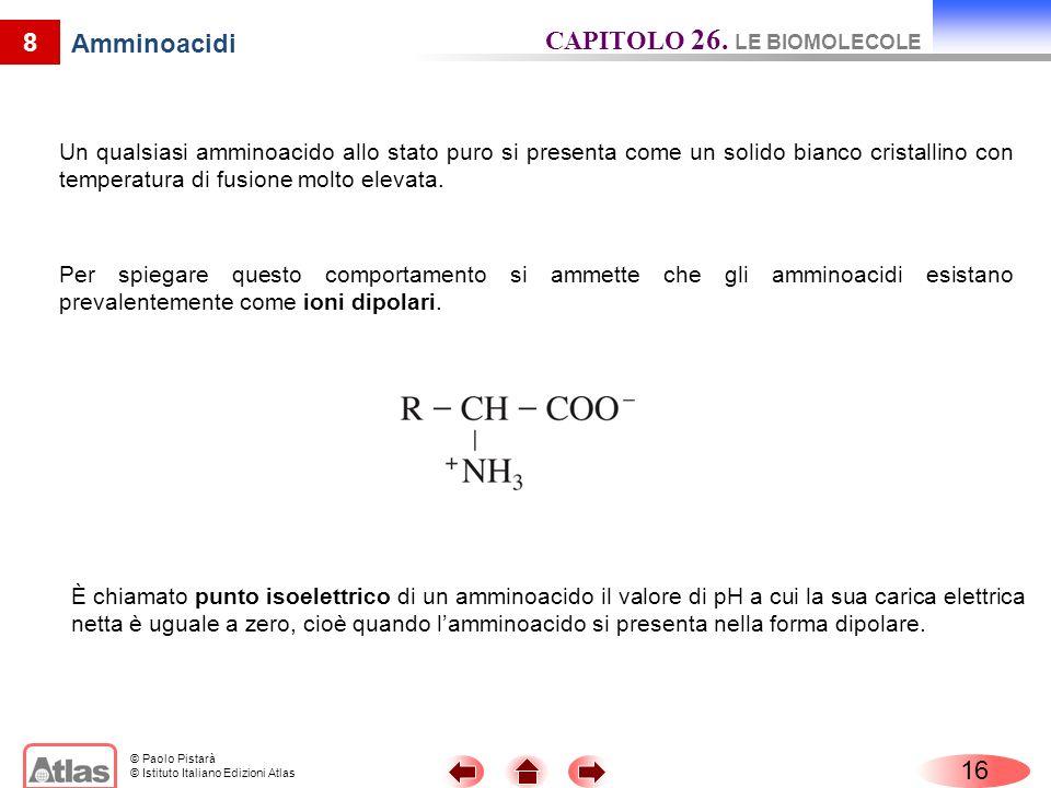 © Paolo Pistarà © Istituto Italiano Edizioni Atlas 8 Amminoacidi Un qualsiasi amminoacido allo stato puro si presenta come un solido bianco cristallin