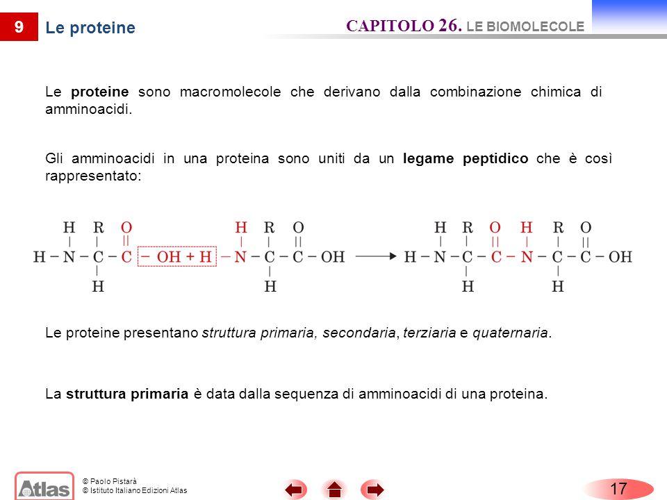 © Paolo Pistarà © Istituto Italiano Edizioni Atlas 9 Le proteine Le proteine sono macromolecole che derivano dalla combinazione chimica di amminoacidi