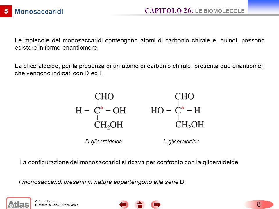 © Paolo Pistarà © Istituto Italiano Edizioni Atlas 5 Monosaccaridi Le molecole dei monosaccaridi contengono atomi di carbonio chirale e, quindi, posso