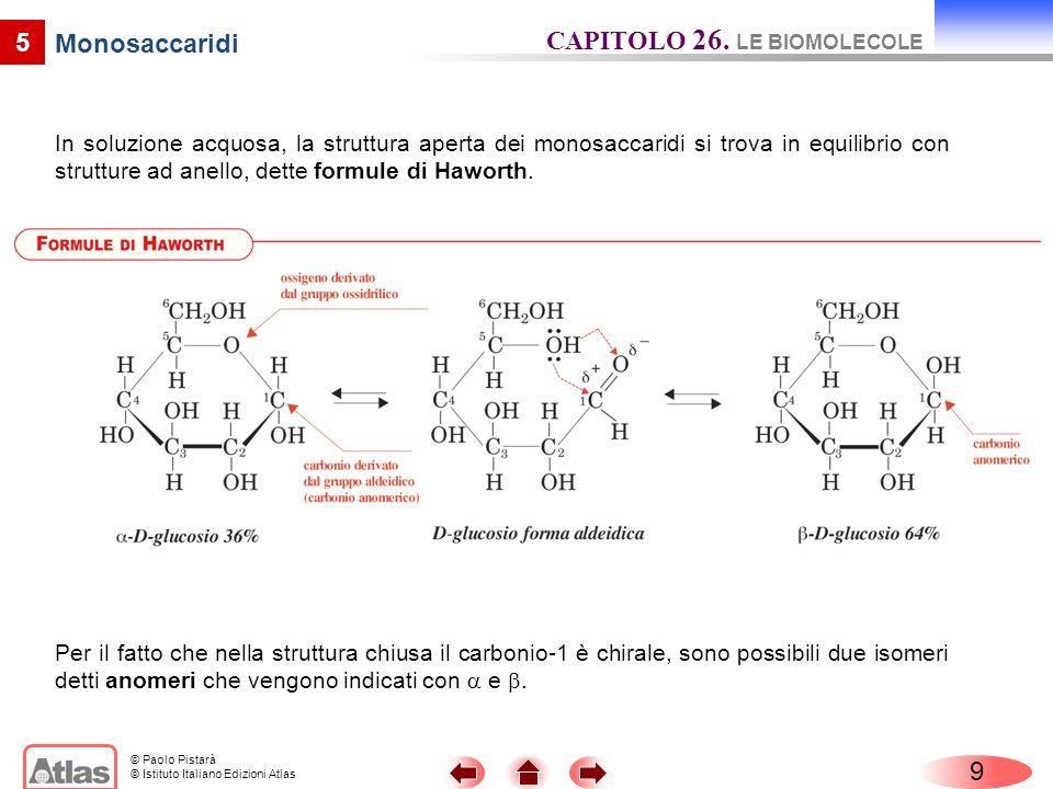© Paolo Pistarà © Istituto Italiano Edizioni Atlas 5 Monosaccaridi In soluzione acquosa, la struttura aperta dei monosaccaridi si trova in equilibrio