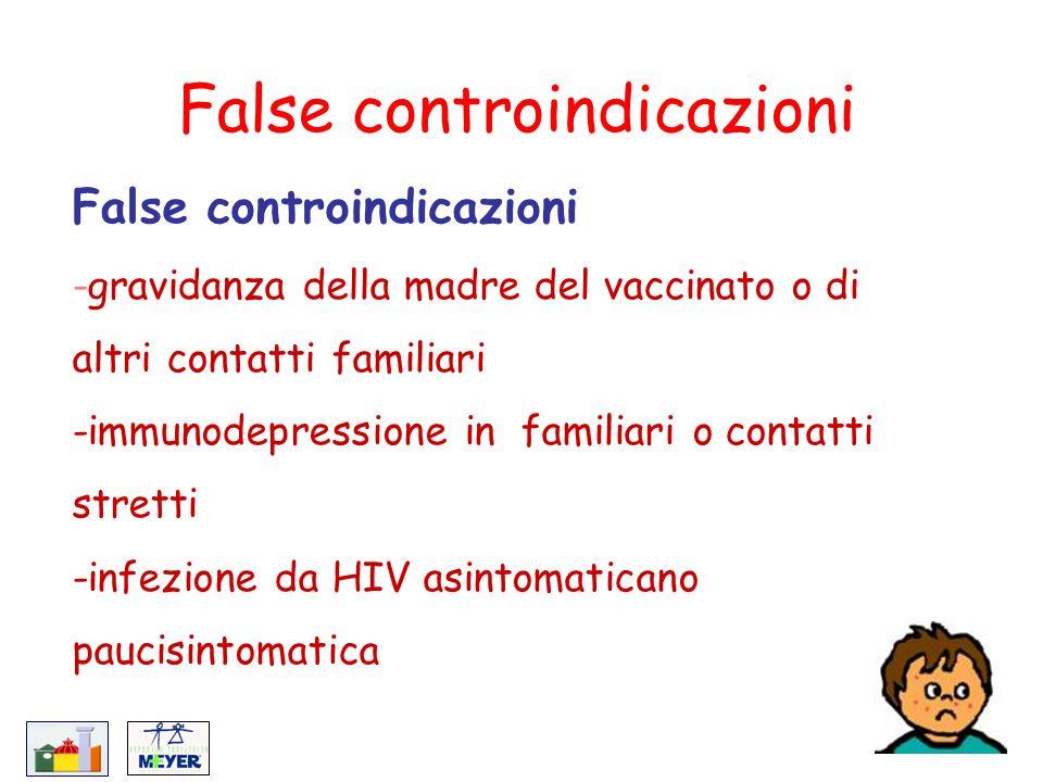 False controindicazioni -gravidanza della madre del vaccinato o di altri contatti familiari -immunodepressione in familiari o contatti stretti -infezi