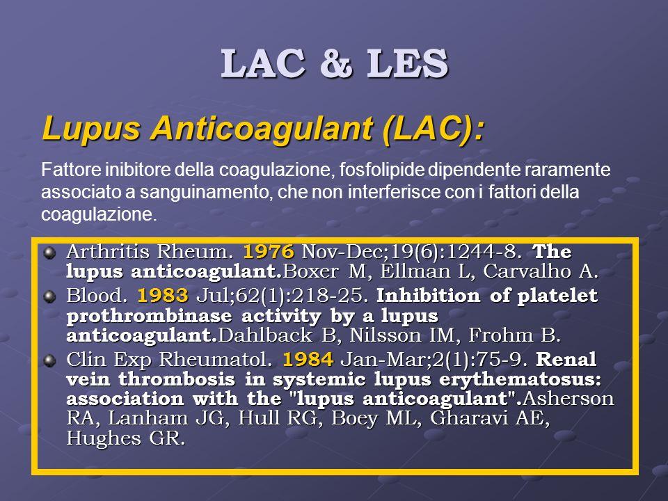 LAC & LES Arthritis Rheum. 1976 Nov-Dec;19(6):1244-8. The lupus anticoagulant. Boxer M, Ellman L, Carvalho A. Blood. 1983 Jul;62(1):218-25. Inhibition