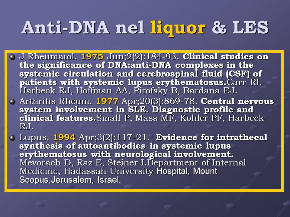 Anti-DNA nel liquor & LES J Rheumatol. 1975 Jun;2(2):184-93. Clinical studies on the significance of DNA:anti-DNA complexes in the systemic circulatio