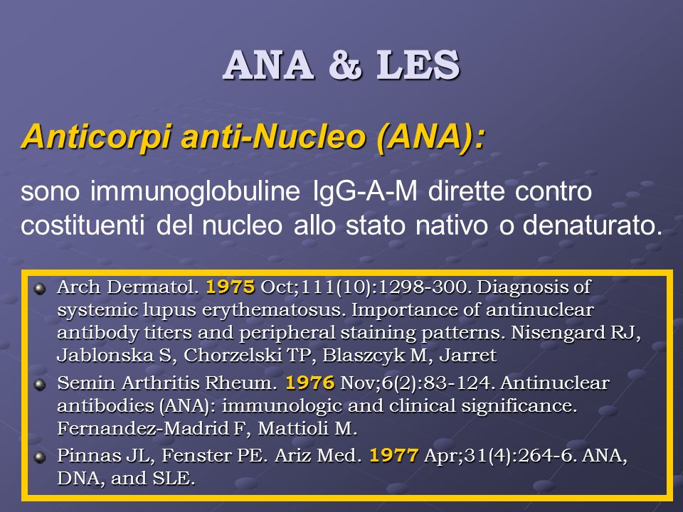 ANA & LES Arch Dermatol. 1975 Oct;111(10):1298-300. Diagnosis of systemic lupus erythematosus. Importance of antinuclear antibody titers and periphera