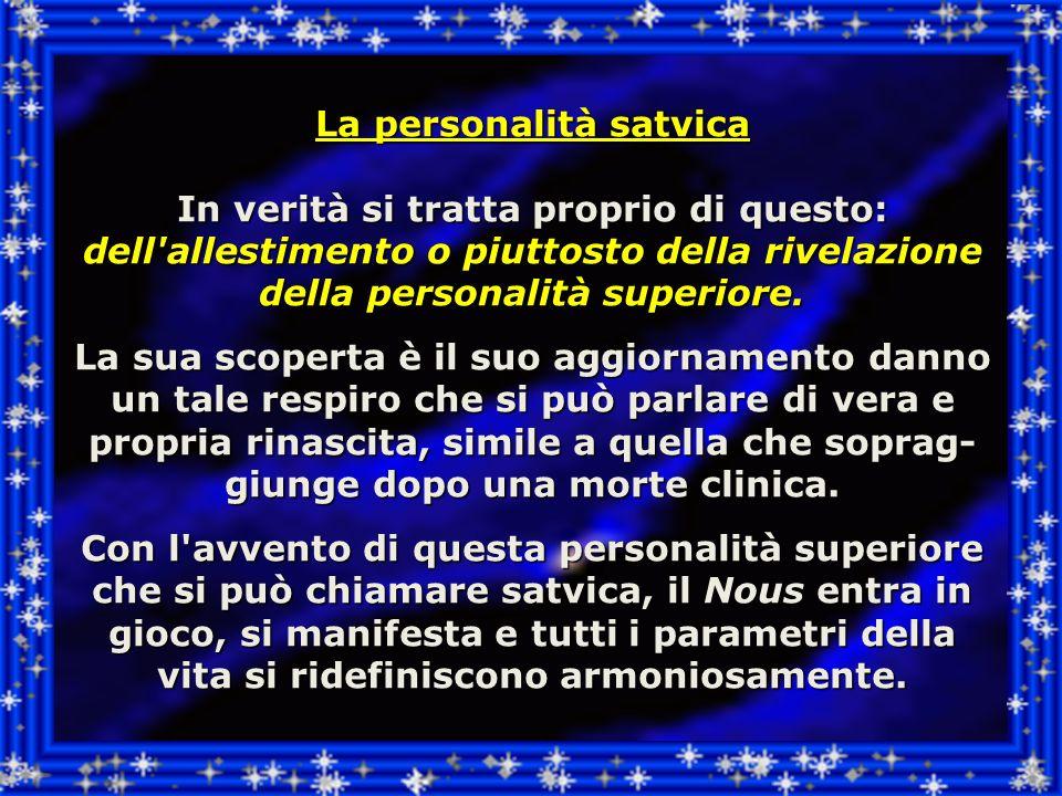 La personalità satvica In verità si tratta proprio di questo: dell allestimento o piuttosto della rivelazione della personalità superiore.