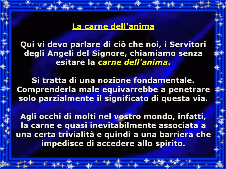 La carne dell anima Qui vi devo parlare di ciò che noi, i Servitori degli Angeli del Signore, chiamiamo senza esitare la carne dell anima.
