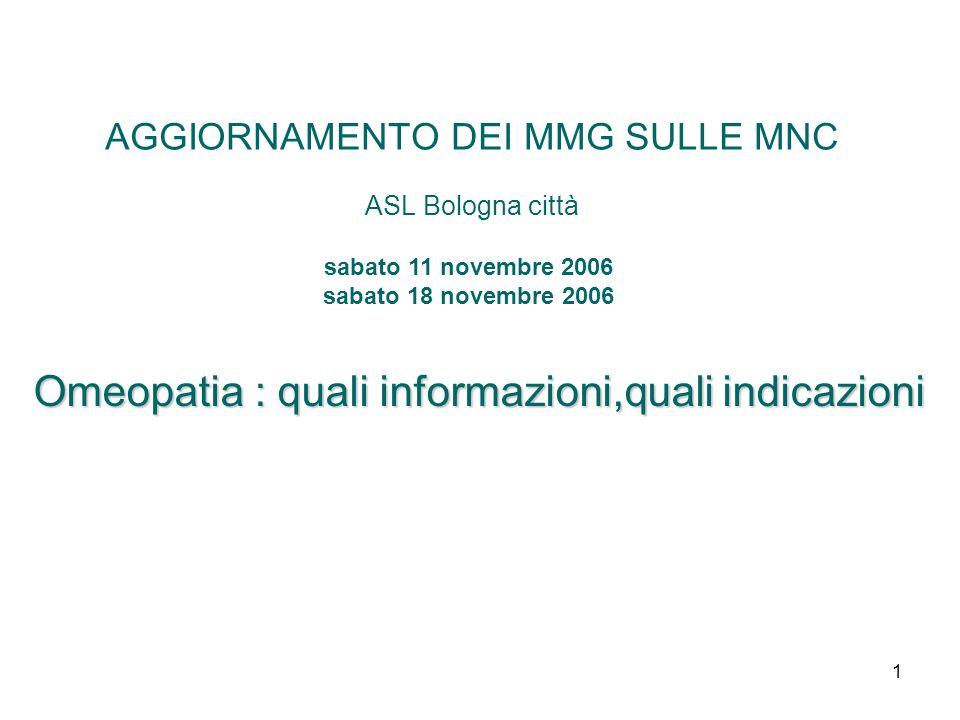 1 AGGIORNAMENTO DEI MMG SULLE MNC ASL Bologna città Omeopatia : quali informazioni,quali indicazioni sabato 11 novembre 2006 sabato 18 novembre 2006