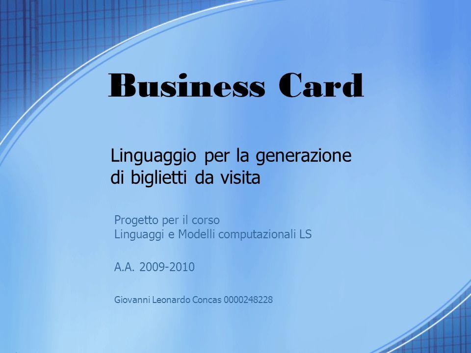 Business Card Linguaggio per la generazione di biglietti da visita Progetto per il corso Linguaggi e Modelli computazionali LS A.A. 2009-2010 Giovanni