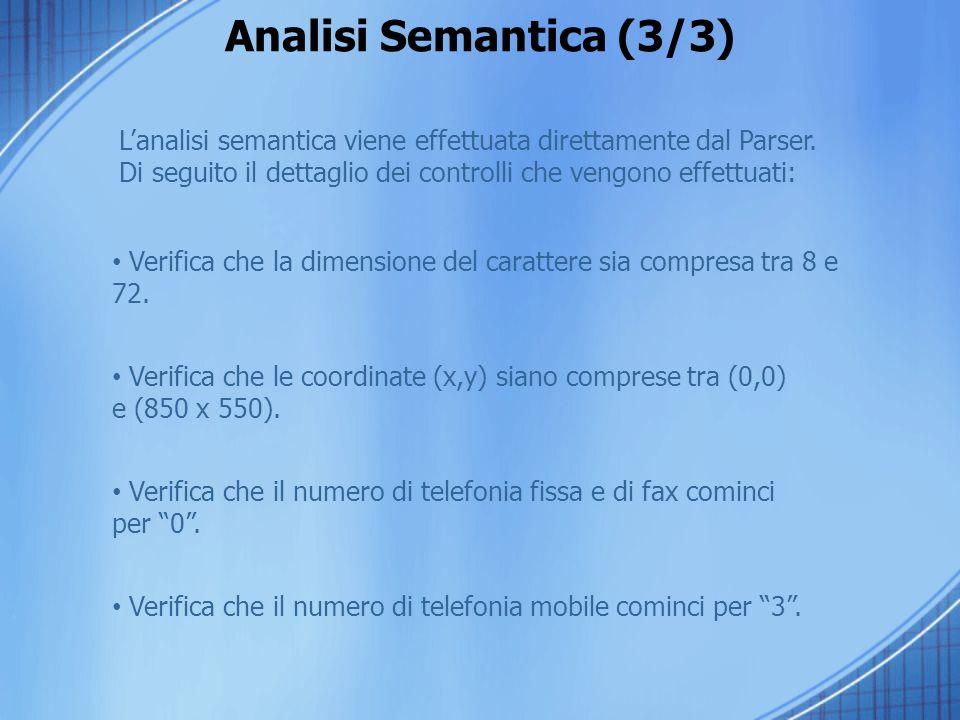 Analisi Semantica (3/3) Lanalisi semantica viene effettuata direttamente dal Parser. Di seguito il dettaglio dei controlli che vengono effettuati: Ver