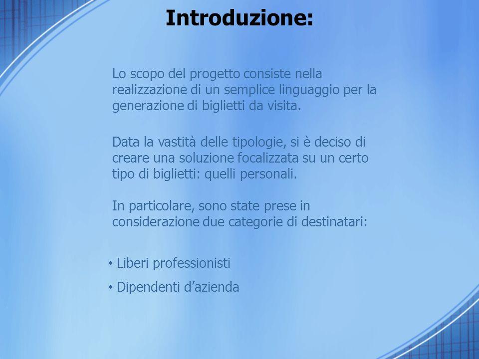 Introduzione: Lo scopo del progetto consiste nella realizzazione di un semplice linguaggio per la generazione di biglietti da visita. Data la vastità