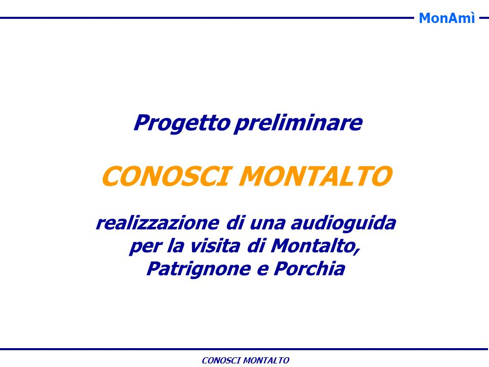 MonAmì CONOSCI MONTALTO realizzazione di una audioguida per la visita di Montalto, Patrignone e Porchia Progetto preliminare