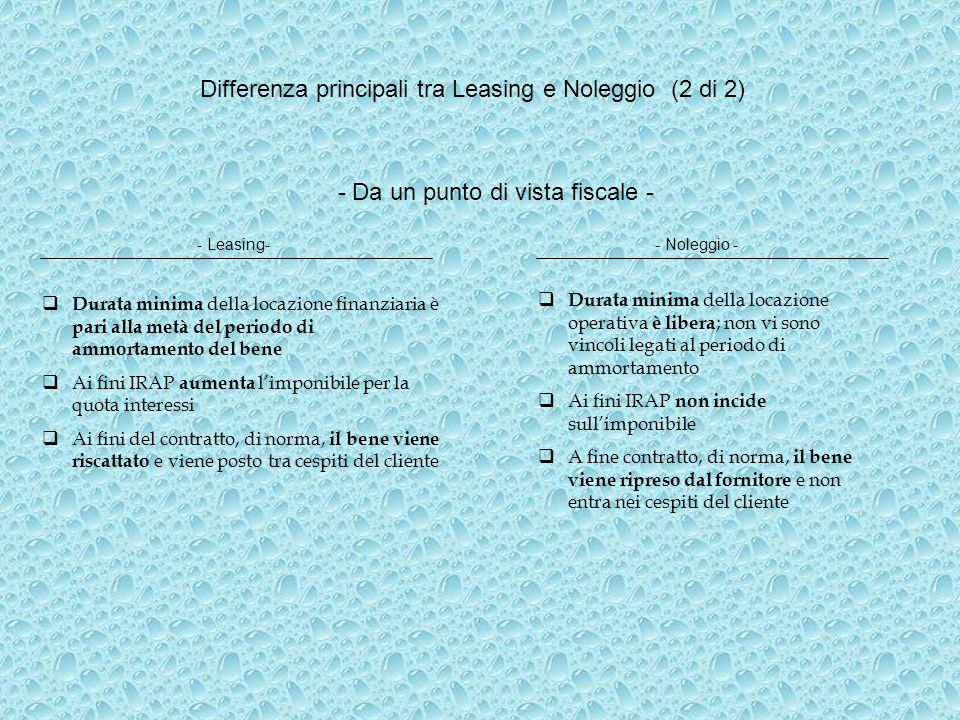 Differenza principali tra Leasing e Noleggio (2 di 2) - Da un punto di vista fiscale - - Leasing-- Noleggio - Durata minima della locazione finanziari