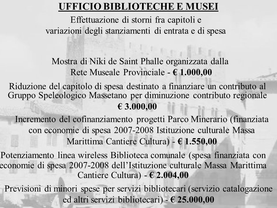 UFFICIO BIBLIOTECHE E MUSEI Realizzazione progetto PIC Giardini dArtista 2009 finanziato con un contributo da parte dellAmministrazione provinciale per 20.000,00 e da parte della Regione Toscana per 46.000,00.