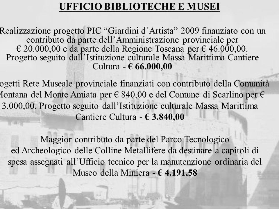 UFFICIO ISTRUZIONE-CULTURA- PARI OPPORTUNITA Maggiori entrate da contributi regionali per diritto allo studio, per borse di studio e sussidi economici - 4.698,47 Minori entrate da parte della Regione Toscana per il progetto Andiamo al Cinema - 2.000,00 Maggiori entrate per contributi regionali manifestazioni culturali (Maremma dei festival) - 4.300,00 Maggiori entrate per 10.141,30 da proventi vendita biglietti di Lirica in Piazza 2009 e per 3.630,00 da introiti per sponsorizzazione eventi estivi da parte di società private - 13.771,30 6.000,00 destinati ad incremento risorse scuole per Piano Offerta Formativa 2009/2010 7.771,30 a rimpinguare il capitolo di spesa per servizi culturali