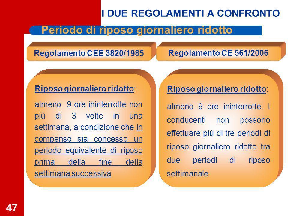 47 Periodo di riposo giornaliero ridotto Regolamento CE 561/2006 Riposo giornaliero ridotto: almeno 9 ore ininterrotte.