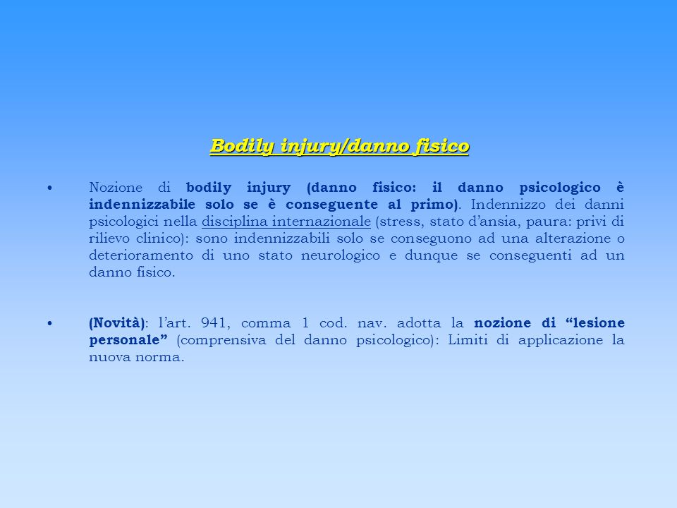 Bodily injury/danno fisico Nozione di bodily injury (danno fisico: il danno psicologico è indennizzabile solo se è conseguente al primo). Indennizzo d