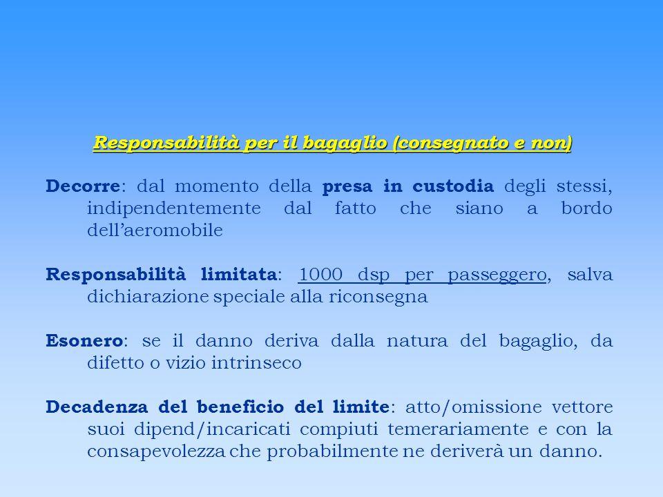 Responsabilità per il bagaglio (consegnato e non) Decorre : dal momento della presa in custodia degli stessi, indipendentemente dal fatto che siano a