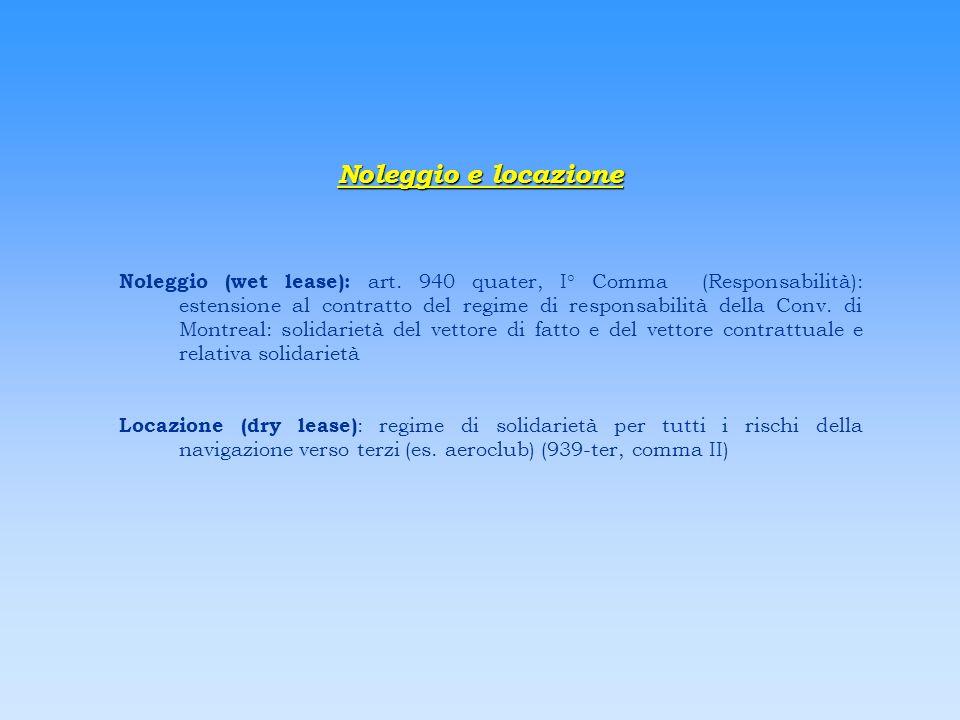 Noleggio e locazione Noleggio (wet lease): art. 940 quater, I° Comma (Responsabilità): estensione al contratto del regime di responsabilità della Conv