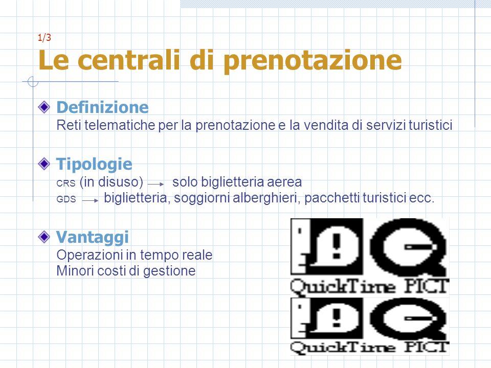 1/3 Le centrali di prenotazione Definizione Reti telematiche per la prenotazione e la vendita di servizi turistici Tipologie CRS (in disuso) solo bigl