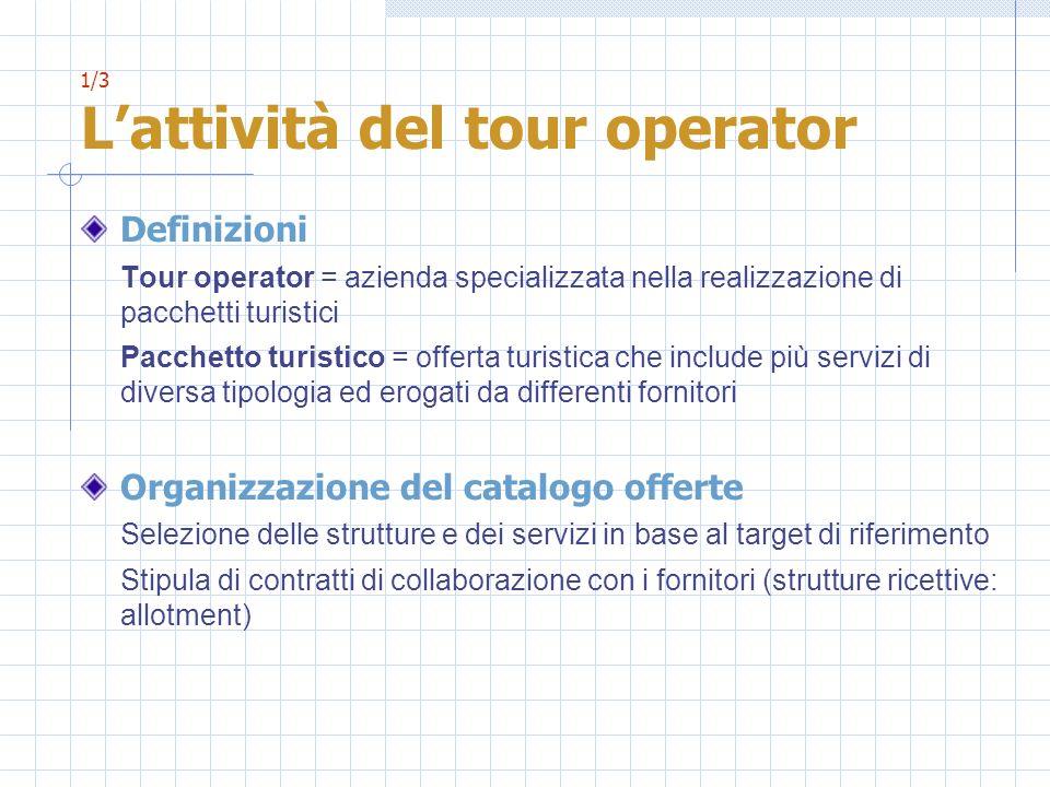 1/3 Lattività del tour operator Definizioni Tour operator = azienda specializzata nella realizzazione di pacchetti turistici Pacchetto turistico = off