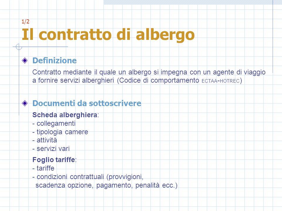 1/2 Il contratto di albergo Definizione Contratto mediante il quale un albergo si impegna con un agente di viaggio a fornire servizi alberghieri (Codi