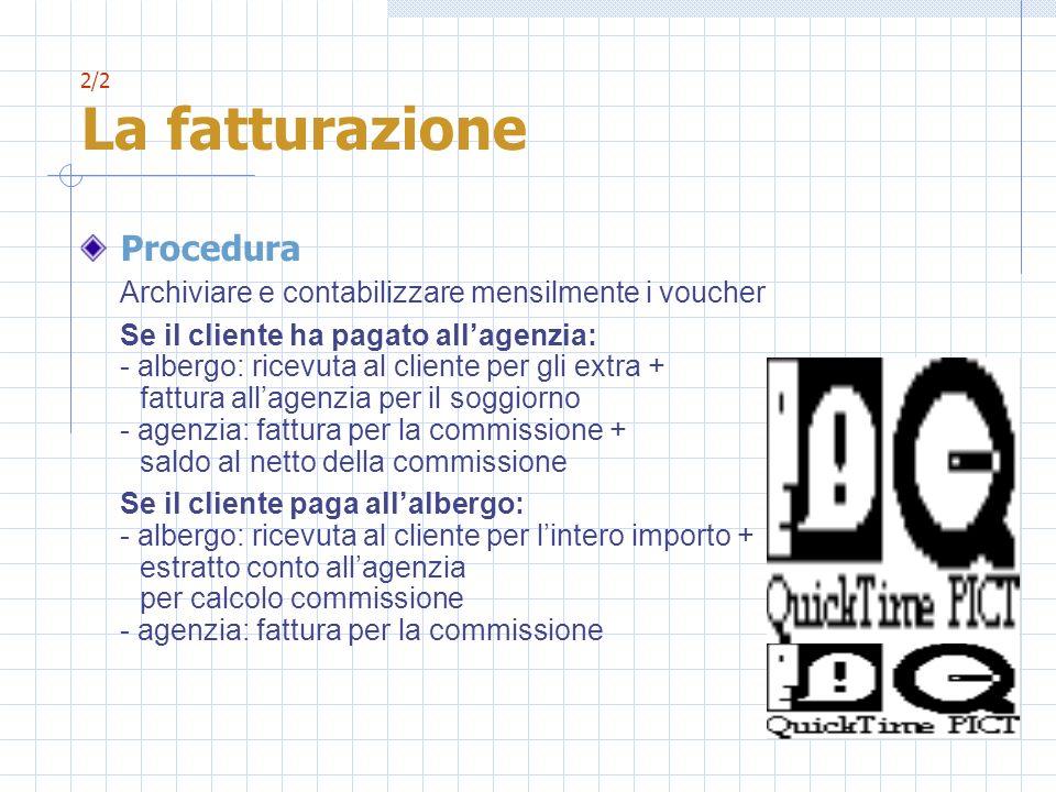 2/2 La fatturazione Procedura Archiviare e contabilizzare mensilmente i voucher Se il cliente ha pagato allagenzia: - albergo: ricevuta al cliente per