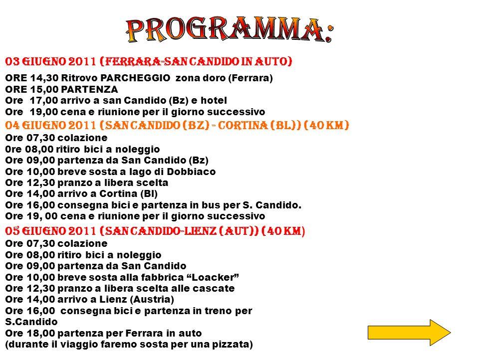 03 giugno 2011 (Ferrara-San candido in auto) ORE 14,30 Ritrovo PARCHEGGIO zona doro (Ferrara) ORE 15,00 PARTENZA Ore 17,00 arrivo a san Candido (Bz) e