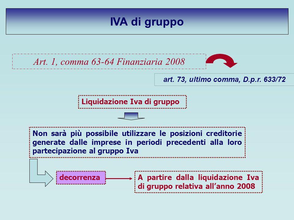 IVA di gruppo Art. 1, comma 63-64 Finanziaria 2008 art. 73, ultimo comma, D.p.r. 633/72 Liquidazione Iva di gruppo Non sarà più possibile utilizzare l