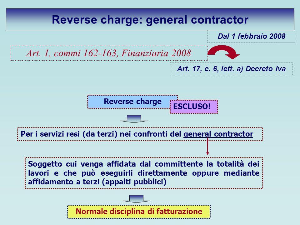 Reverse charge: general contractor Art. 1, commi 162-163, Finanziaria 2008 Art. 17, c. 6, lett. a) Decreto Iva Reverse charge ESCLUSO! Per i servizi r