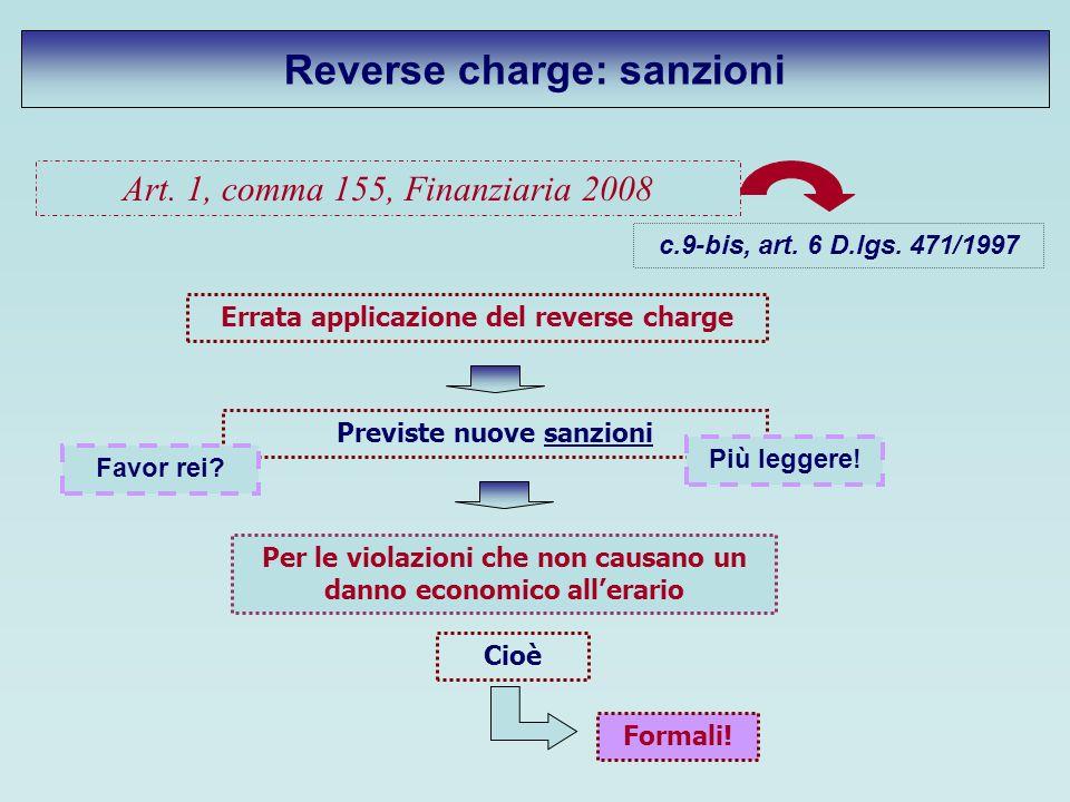 Reverse charge: sanzioni Art. 1, comma 155, Finanziaria 2008 Previste nuove sanzioni c.9-bis, art. 6 D.lgs. 471/1997 Errata applicazione del reverse c