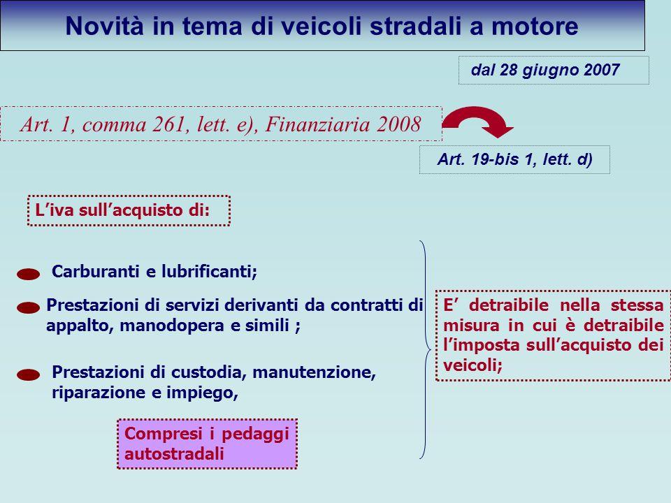 Art. 1, comma 261, lett. e), Finanziaria 2008 Art. 19-bis 1, lett. d) Liva sullacquisto di: Carburanti e lubrificanti; Prestazioni di servizi derivant
