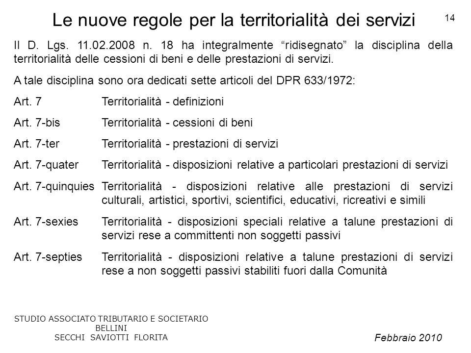 Febbraio 2010 STUDIO ASSOCIATO TRIBUTARIO E SOCIETARIO BELLINI SECCHI SAVIOTTI FLORITA 14 Le nuove regole per la territorialità dei servizi Il D. Lgs.