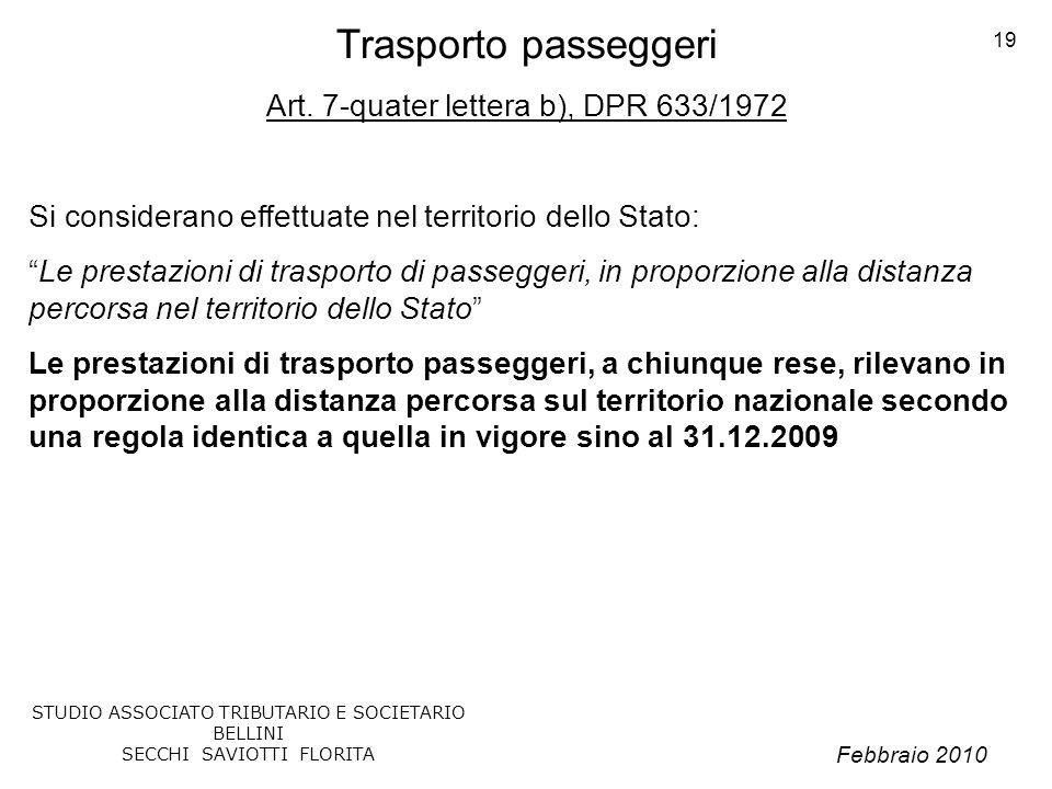 Febbraio 2010 STUDIO ASSOCIATO TRIBUTARIO E SOCIETARIO BELLINI SECCHI SAVIOTTI FLORITA 19 Trasporto passeggeri Art. 7-quater lettera b), DPR 633/1972