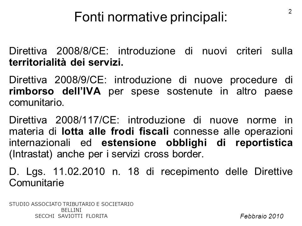 Febbraio 2010 STUDIO ASSOCIATO TRIBUTARIO E SOCIETARIO BELLINI SECCHI SAVIOTTI FLORITA 2 Fonti normative principali: Direttiva 2008/8/CE: introduzione