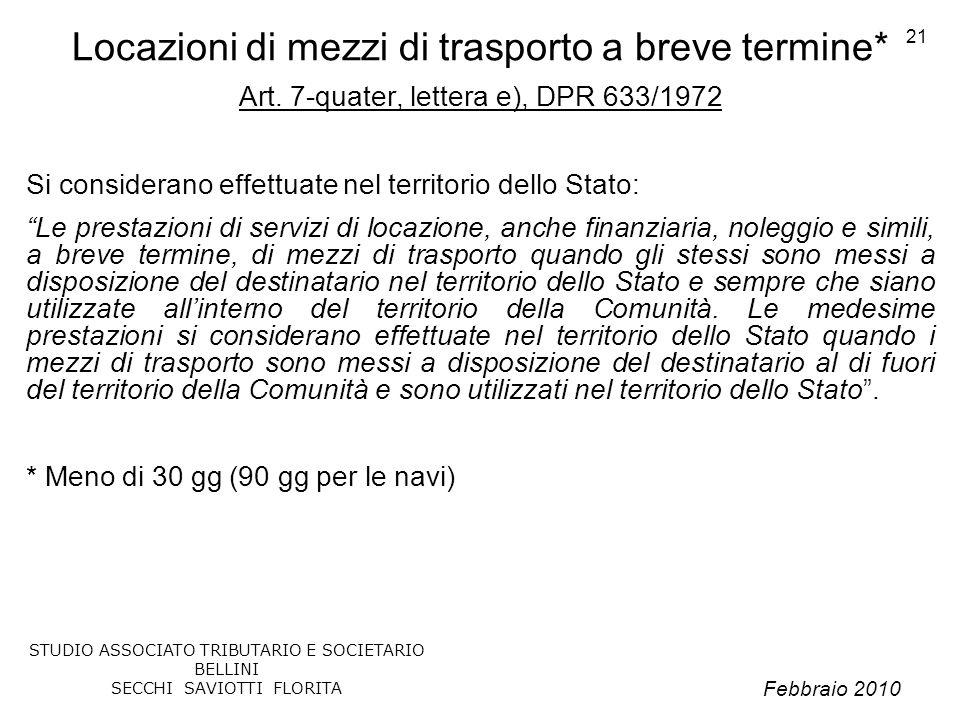 Febbraio 2010 STUDIO ASSOCIATO TRIBUTARIO E SOCIETARIO BELLINI SECCHI SAVIOTTI FLORITA 21 Locazioni di mezzi di trasporto a breve termine* Art. 7-quat