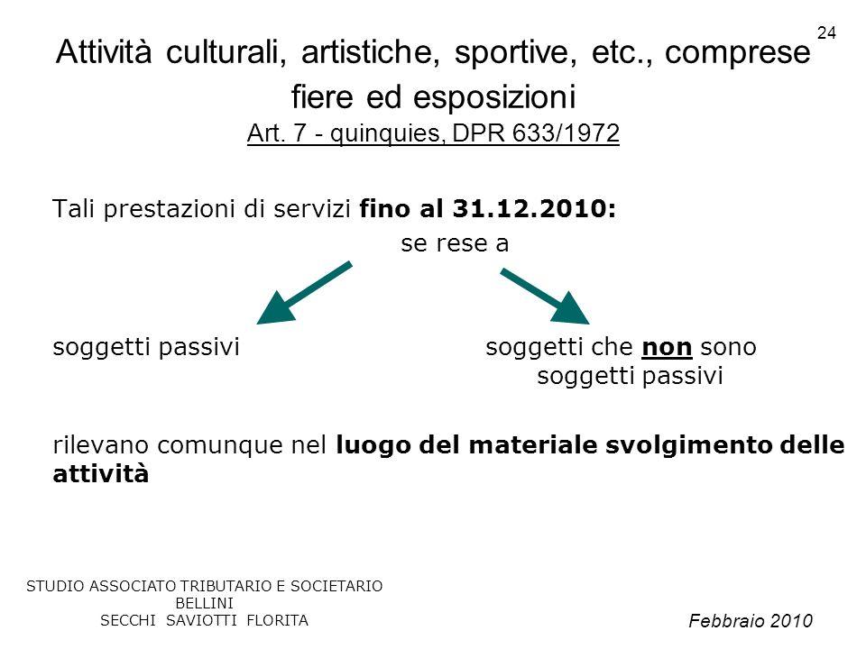 Febbraio 2010 STUDIO ASSOCIATO TRIBUTARIO E SOCIETARIO BELLINI SECCHI SAVIOTTI FLORITA 24 Attività culturali, artistiche, sportive, etc., comprese fie