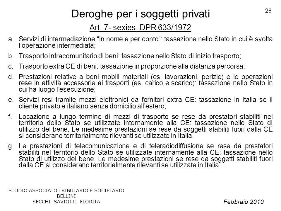 Febbraio 2010 STUDIO ASSOCIATO TRIBUTARIO E SOCIETARIO BELLINI SECCHI SAVIOTTI FLORITA 26 Deroghe per i soggetti privati Art. 7- sexies, DPR 633/1972