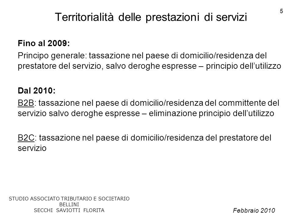 Febbraio 2010 STUDIO ASSOCIATO TRIBUTARIO E SOCIETARIO BELLINI SECCHI SAVIOTTI FLORITA 5 Territorialità delle prestazioni di servizi Fino al 2009: Pri