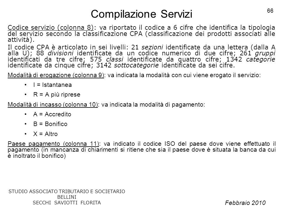 Febbraio 2010 STUDIO ASSOCIATO TRIBUTARIO E SOCIETARIO BELLINI SECCHI SAVIOTTI FLORITA 66 Compilazione Servizi Codice servizio (colonna 8): va riporta