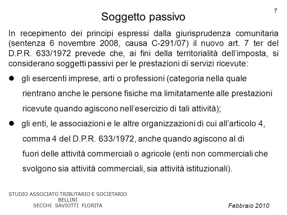 Febbraio 2010 STUDIO ASSOCIATO TRIBUTARIO E SOCIETARIO BELLINI SECCHI SAVIOTTI FLORITA 7 Soggetto passivo In recepimento dei principi espressi dalla g