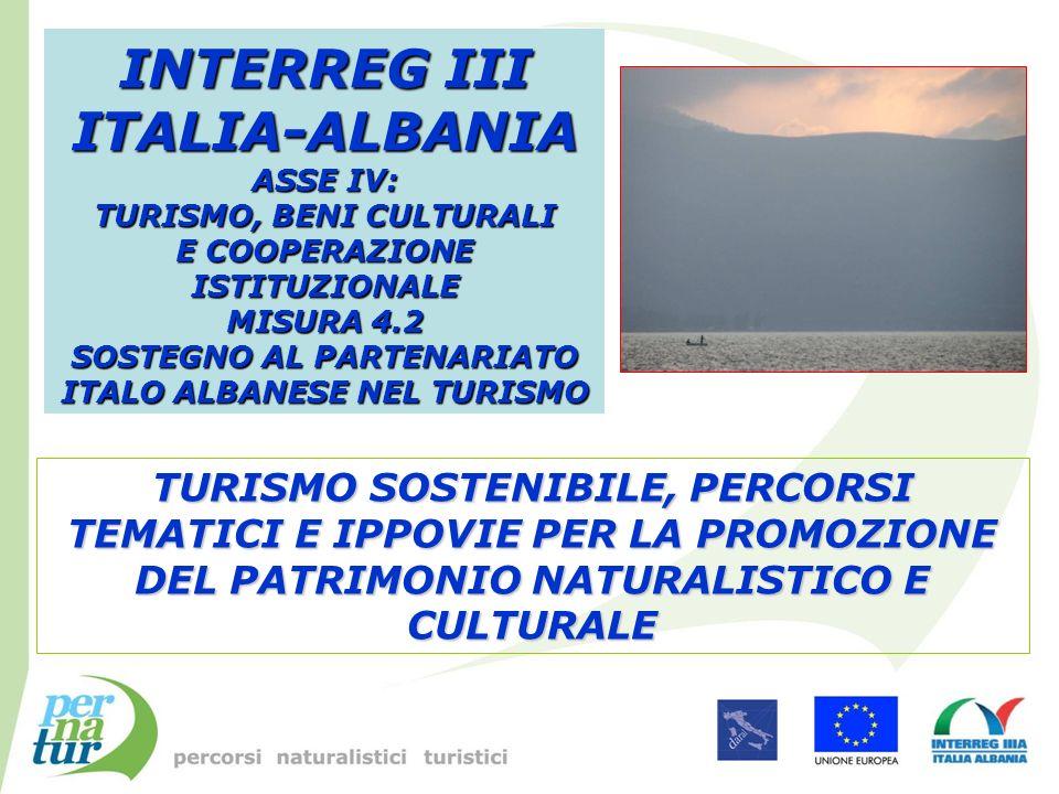 INTERREG III ITALIA-ALBANIA ASSE IV: TURISMO, BENI CULTURALI E COOPERAZIONE ISTITUZIONALE MISURA 4.2 SOSTEGNO AL PARTENARIATO ITALO ALBANESE NEL TURIS