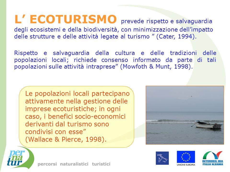 L ECOTURISMO prevede rispetto e salvaguardia degli ecosistemi e della biodiversità, con minimizzazione dellimpatto delle strutture e delle attività le