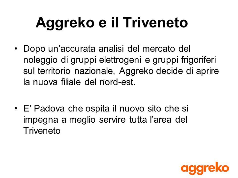 Aggreko e il Triveneto Dopo unaccurata analisi del mercato del noleggio di gruppi elettrogeni e gruppi frigoriferi sul territorio nazionale, Aggreko d