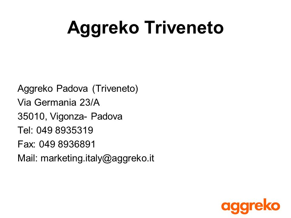 Aggreko Triveneto Aggreko Padova (Triveneto) Via Germania 23/A 35010, Vigonza- Padova Tel: 049 8935319 Fax: 049 8936891 Mail: marketing.italy@aggreko.it