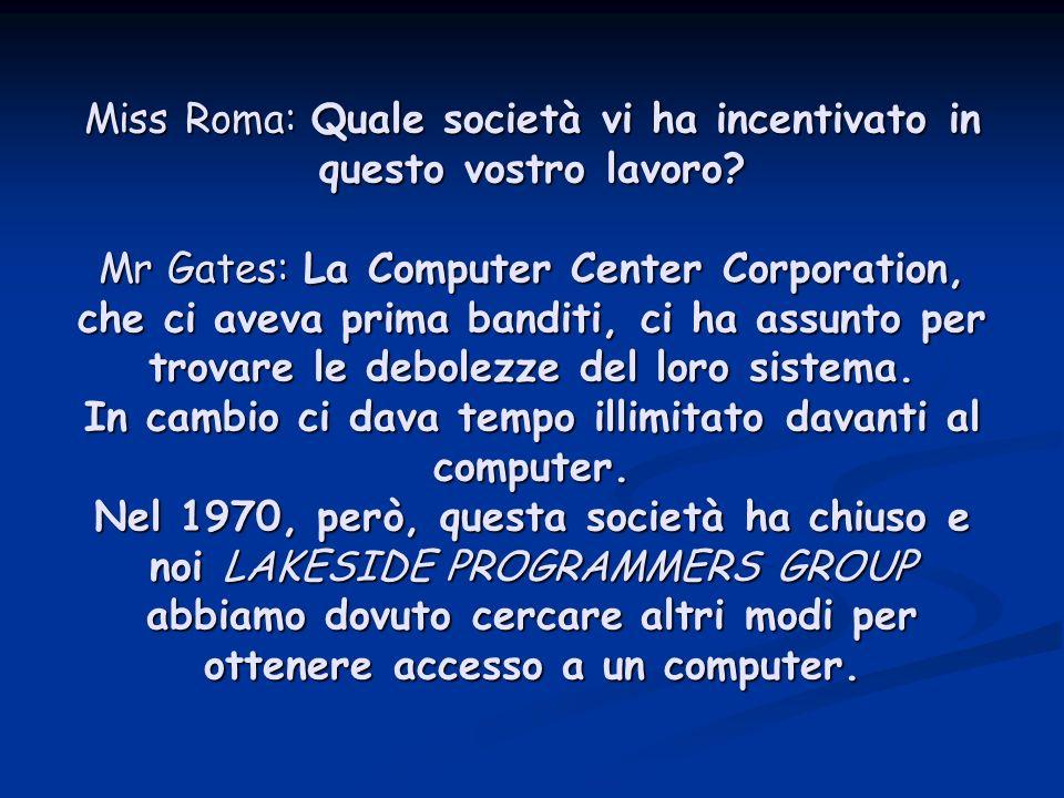 Miss Roma: Quale società vi ha incentivato in questo vostro lavoro.