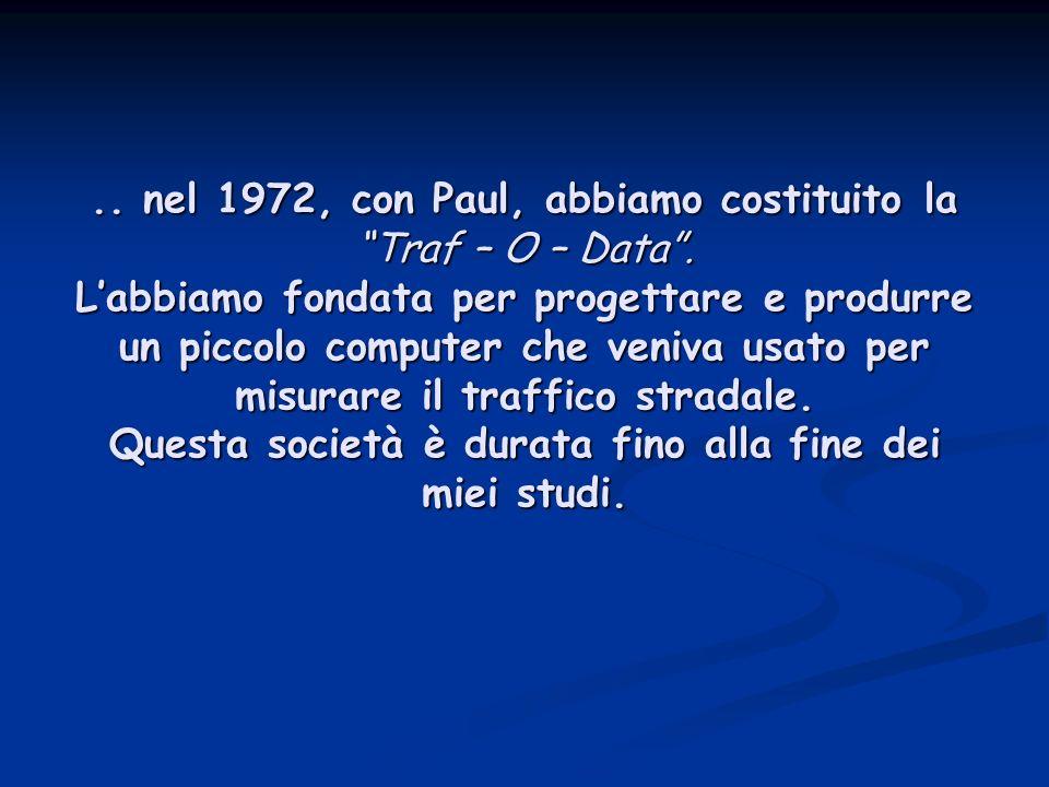 ..nel 1972, con Paul, abbiamo costituito la Traf – O – Data.